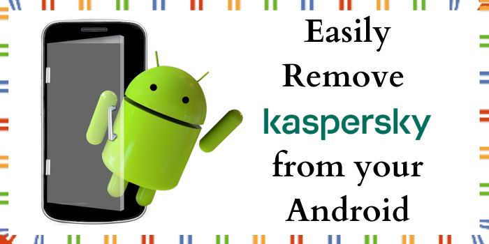 How to Remove Kaspersky from Android?