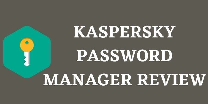 Kaspersky Password Manager Review 2021 | Does It Worth Your Money?