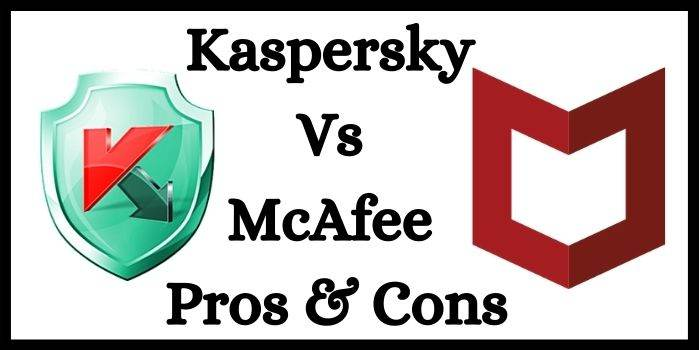 Kaspersky Vs McAfee- Pros & Cons