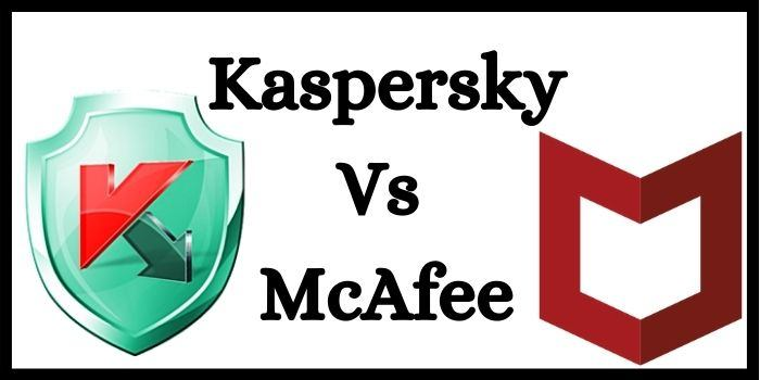 Kaspersky Vs McAfee | Which One Is Better Kaspersky or McAfee?