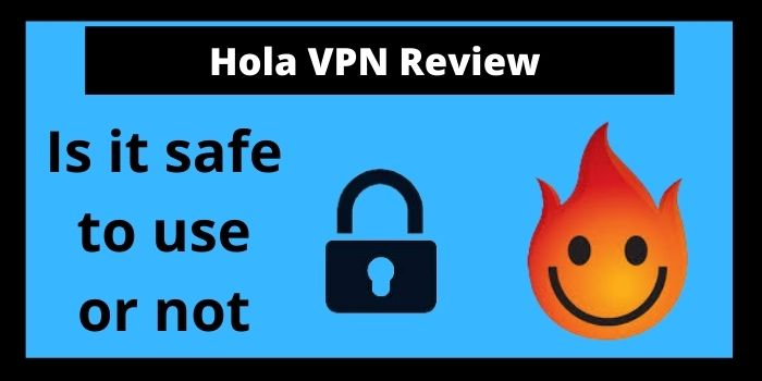 Hola VPN Review 2021 | Is Hola a safe VPN?