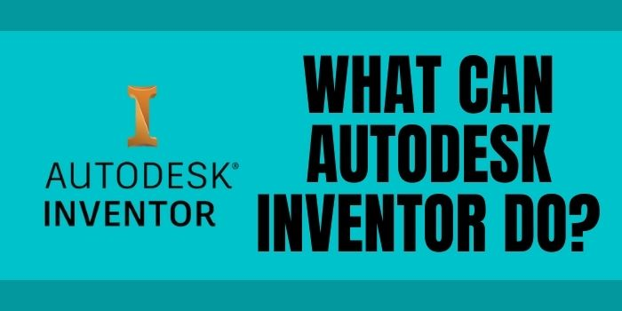 What Can Autodesk Inventor Do